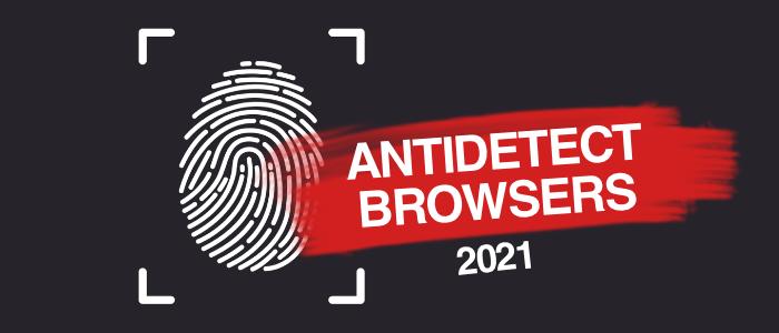 Антидетект Браузеры 2021 – бесплатные, платные и обзор